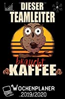Dieser Teamleiter braucht Kaffee - Wochenplaner 2019 - 2020: DIN A5 Kalender / Terminplaner / Wochenplaner 2019 / 2020 18 Monate: Juli 2019 bis Dezember 2020 - Jede Woche auf 2 Seiten