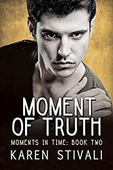 Moment of Truth (Moments in Time Book 2) by [Stivali, Karen]