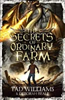 The Secrets of Ordinary Farm. by Tad Williams, Deborah Beale (Ordinary Farm Adventures)