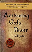 Activating God's Power in Kynlie: Overcome and Be Transformed by Accessing God's Power.