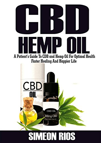 CBD Hemp Oil: A Patient's Guide To CBD And Hemp Oil For Optimal Health, Faster Healing, And Happier Life (English Edition)