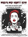 Banish Bad Habits Now: Keto Diet & Weight Loss Planner & Trackers: 30 day Keto workbook and diary includes food & meal planners |shopping lists | trackers and blank recipe pages