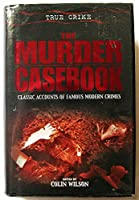 THE MURDER CASEBOOK (2006) Classic Accounts of Famous Modern Crimes.