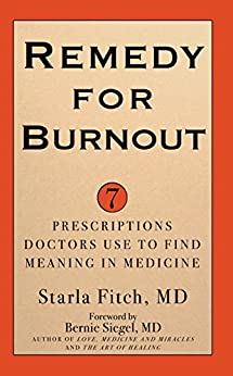 Remedy for Burnout: 7 Prescriptions Doctors Use to Find Meaning in Medicine by [Fitch MD, Starla]