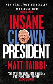 Insane Clown President: Dispatches from the American Circus by [Taibbi, Matt]