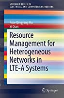 Resource Management for Heterogeneous Networks in LTE Systems (SpringerBriefs in Electrical and Computer Engineering)