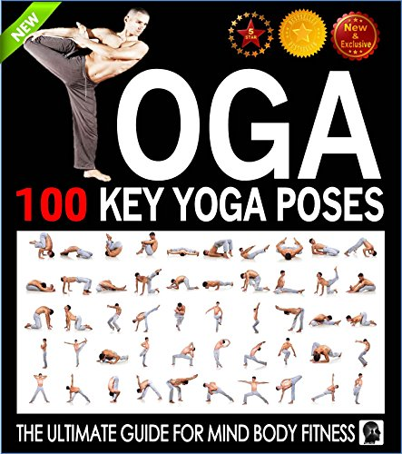 Yoga 100 Key Yoga Poses and Postures Picture Book for Beginners and Advanced Yoga Practitioners The Ultimate Guide For Total Mind and Body Fitness Yoga Books