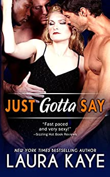Just Gotta Say by [Kaye, Laura]