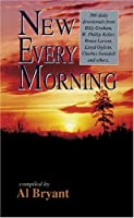 New Every Morning: Meditations from Your Favorite Christian Writers : 366 Daily Devotional Gems from Billy Graham, Phillip Keller, Dale Evans Rogers