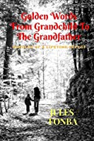 Golden Words From Grandchild To The Grandfather: Paroles of A Lifetime Effect (Jules Fonba Poetry Collections)