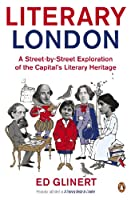 Literary London: A Street By Street Exploration Of The Capitals Literary Heritage