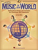 More Music of Our World: Multicultural Songs and Activities for Classroom and Community