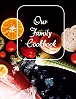 Our Family Cookbook: Blank recipe journal to to write in family's best recipes and meals. Formatted 8.5 x 11, ready to be filled with their favorite food.
