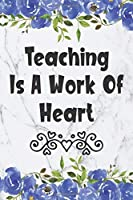 Teaching Is A Work Of Heart: Blank Lined Journal For Principal Assistants Gifts Floral Notebook