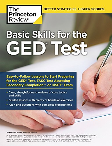 Download Basic Skills for the GED Test: Easy-to-Follow Lessons to Start Preparing for the GED Test, TASC Test, or HiSET Exam (College Test Preparation) 1101920718