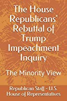 The House Republicans' Rebuttal of Trump Impeachment Inquiry: The Minority View