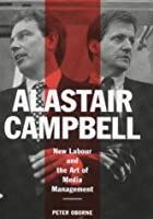 Alastair Campbell: New Labour and the Art of Media Management