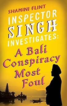 Inspector Singh Investigates: A Bali Conspiracy Most Foul: Number 2 in series by [Flint, Shamini]