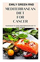 MEDITERRANEAN DIET FOR CANCER: Your book to using mediterranean diet for cancer