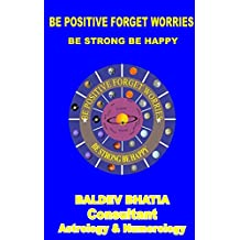 Be Positive Forget Worries: Be Strong Be Happy