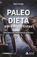Paleo dieta para deportistas : guía para una alimentación evolutiva
