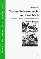Warum Robinson nicht zu Hause blieb: Europaeische Expansion, Welterkundung und Mission