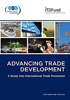 Advancing Trade Development: A Study into International Trade Promotion: Understanding international best practice in trade promotion by [Export Council of Australia]