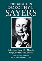 The Gospel in Dorothy L. Sayers: Selections from Her Novels, Plays, Letters, and Essays (The Gospel in Great Writers)