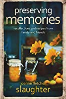 preserving memories: recollections and recipes from family and friends
