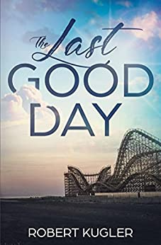 The Last Good Day (Avery & Angela Book 1) by [Kugler, Robert]