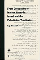 From Occupation to Interim Accords: Israel And the Palestinian Territories (Centre of Islamic & Middle Eastern Law)