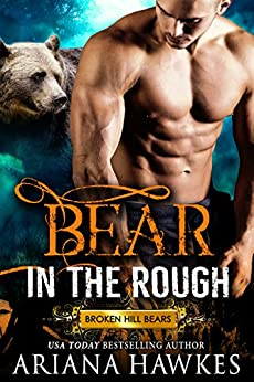 Bear In The Rough: Bear Shifter Romance (Broken Hill Bears Book 1) by [Hawkes, Ariana]