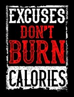 "Excuses Don't Burn Calories: Excuses Don't Burn Calories Blank Sketchbook to Draw and Paint (110 Empty Pages, 8.5"" x 11"")"