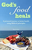 God's Food Heals: A personal journey to better health using Biblical principles [並行輸入品]