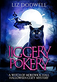 Jiggery Pokery: A Witch of Morewick Hall Halloween Cozy Mystery by [Dodwell, Liz]
