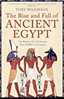 Rise and Fall of Ancient Egypt: The History of a Civilisation from 3000 BC to Cleopatra