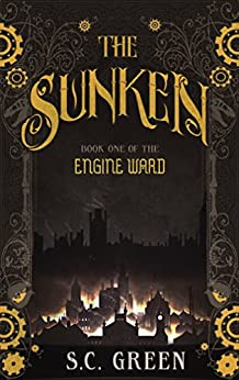 [Green, S C]のThe Sunken: a dark steampunk fantasy (Engine Ward Book 1) (English Edition)