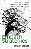Empath Strategies: How To Overcome Any Overwhelming Situation As A Sensitive Person