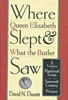 Where Queen Elizabeth Slept & What the Butler Saw: Historical Terms from the Sixteenth Century to the Present