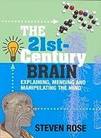 The 21st-Century Brain: Explaining, Mending & Manipulating the Mind