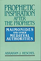 Prophetic Inspiration After the Prophets: Maimonides and Other Medieval Authorities