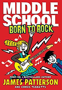 Middle School: Born to Rock: (Middle School 11) by [Patterson, James]