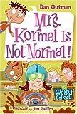 My Weird School #11: Mrs. Kormel Is Not Normal! (My Weird School series)