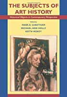 The Subjects of Art History: Historical Objects in Contemporary Perspective (Cambridge Studies in New Art History and Criticism) [並行輸入品]