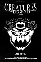 Creatures of Legend Journal - Mr. Fear: 100 Pages on White Paper for Journaling, Sketching, and Seeking the Truth in the Shadows (Creatures of Legend Journals)