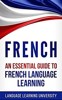 French: An Essential Guide to French Language Learning by [University, Language Learning, Babineaux, Sophia]