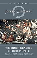 The Inner Reaches of Outer Space: Metaphor as Myth and as Religion (The Collected Works of Joseph Campbell)
