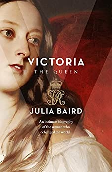 Victoria: The Woman who Made the Modern World by [Baird, Julia]