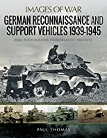 German Reconnaissance and Support Vehicles 1939–1945: Rare Photographs from Wartime Archives (Images of War)