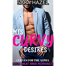 HIS CURVY DESIRES: High Heat BBW Romance (Curves for the Alpha Book 1)